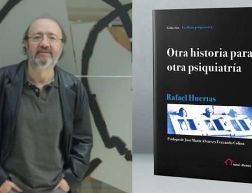Carlos Rey: Hemos leído «Otra historia para otra psiquiatría» de Rafael Huertas